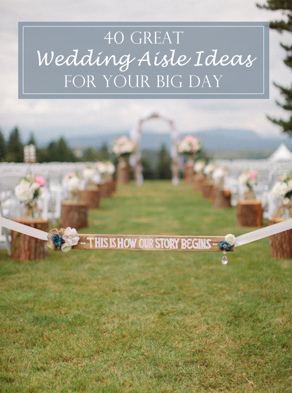 40 Great Wedding Aisle Ideas For Your Day Elegantweddinginvites Blog