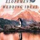2020 Trends: Ultimate Elopement Wedding Ideas for All Styles