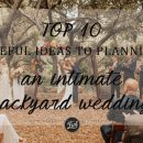 Top 10 Useful Ideas to Planning an Intimate Backyard Wedding