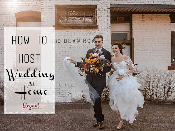 how to host amazing wedding at home