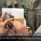 {Designer Vlog} How To Wax Seal Your Wedding Invitations